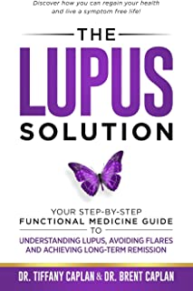 The Lupus Solution: Your Step-By-Step Functional Medicine Guide to Understanding Lupus, Avoiding Flares and Achieving Lon...