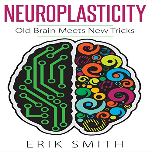Neuroplasticity: Old Brain Meets New Tricks audiobook cover art