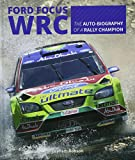 Ford Focus RS WRS World Rally Car 1989 to 2010: The auto-biography of a rally champion