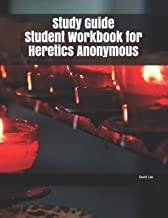 Study Guide Student Workbook for Heretics Anonymous