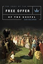 The Crux of the Free Offer: A Biblical, Confessional, and Theological Explanation and Defense of the Well-Meant Offer of the Gospel