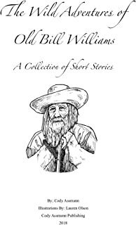 The Wild Adventures of Old Bill Williams: A Collection of Short Stories