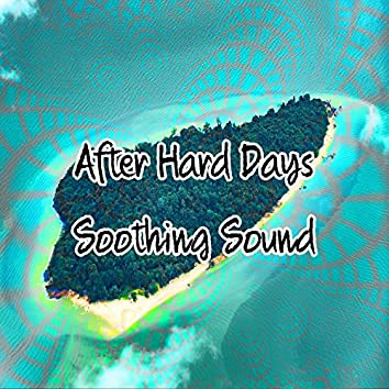 After Hard Days Soothing Sound