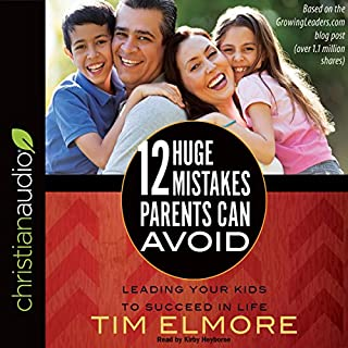 12 Huge Mistakes Parents Can Avoid     Leading Your Kids to Succeed in Life              By:                                                                                                                                 Tim Elmore                               Narrated by:                                                                                                                                 Kirby Heyborne                      Length: 8 hrs and 12 mins     18 ratings     Overall 4.8