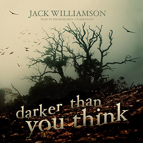Darker Than You Think                   By:                                                                                                                                 Jack Williamson                               Narrated by:                                                                                                                                 Jim Meskimen                      Length: 10 hrs and 32 mins     24 ratings     Overall 3.7