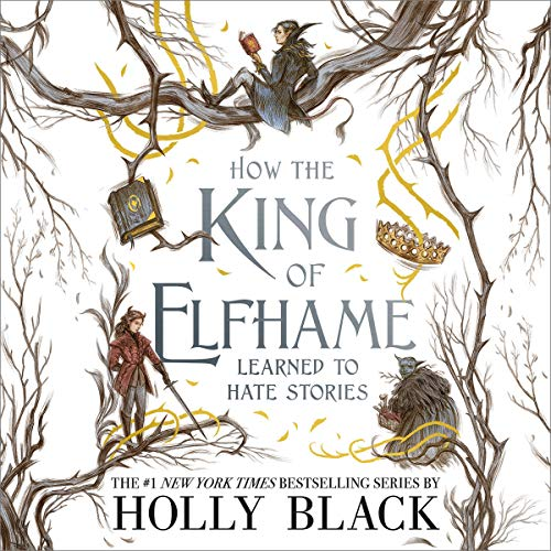 How the King of Elfhame Learned to Hate Stories audiobook cover art