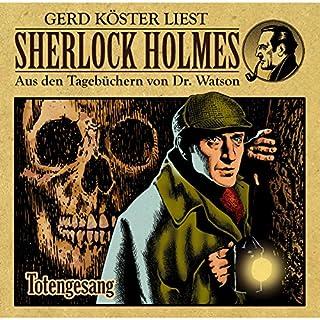 Totengesang     Sherlock Holmes - Aus den Tagebüchern von Dr. Watson              Autor:                                                                                                                                 Gunter Arentzen                               Sprecher:                                                                                                                                 Gerd Köster                      Spieldauer: 43 Min.     9 Bewertungen     Gesamt 4,4