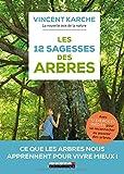 Les 12 sagesses des arbres - Ce que les arbres nous apprennent pour vivre mieux !