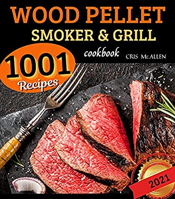 Wood Pellet Smoker and Grill Cookbook 2021: Discover Over 1001 Recipes | The Bible for Making Tasty BBQ | Become a True Advanced Pitmaster