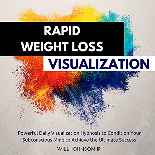 Rapid Weight Loss Visualization: Powerful Daily Visualization Hypnosis to Condition Your Subconsious Mind to Achieve the Ultimate Success audiobook cover art