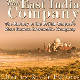 The East India Company     The History of the British Empire's Most Famous Mercantile Company              By:                                                                                                                                 Charles River Editors                               Narrated by:                                                                                                                                 William Crockett                      Length: 1 hr and 28 mins     19 ratings     Overall 3.3