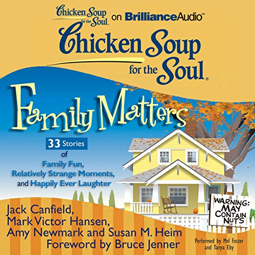 Chicken Soup for the Soul: Family Matters - 33 Stories of Family Fun, Relatively Strange Moments, and Happily Ever Laughter cover art
