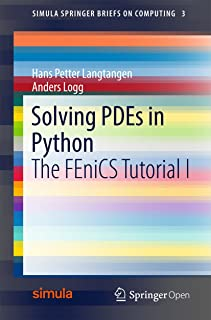 Solving PDEs in Python: The FEniCS Tutorial I (Simula SpringerBriefs on Computing Book 3)