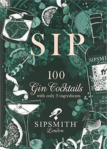 Sipsmith: Gin Made Simple: 100 Cocktails with Just Three Ingredients [Lingua Inglese]: 100 gin cocktails with only three ingredients