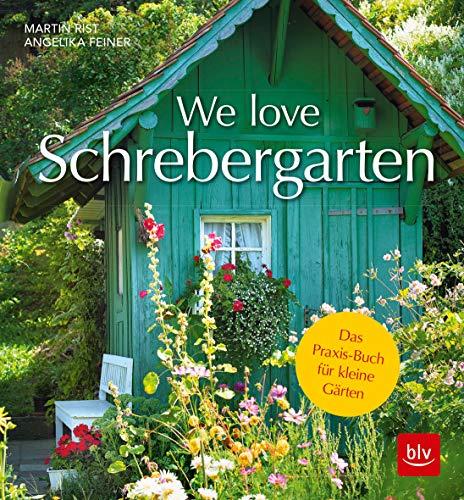 We love Schrebergarten: Das Praxis-Buch für kleine Gärten
