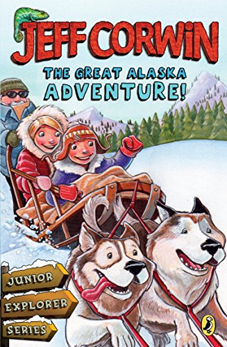 The Great Alaska Adventure!: Junior Explorer Series Book 2 (Jeff Corwin's Junior Explorer)