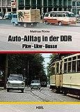 Auto-Alltag in der DDR: Pkw - Lkw - Busse