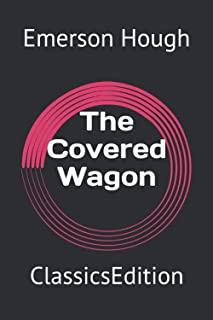 The Covered Wagon: ClassicsEdition