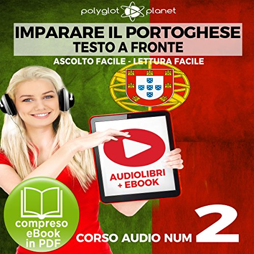 Imparare il Portoghese - Lettura Facile - Ascolto Facile - Testo a Fronte: Portoghese Corso Audio Num. 2 [Learn Portuguese - Easy Reading - Easy Listening]                   By:                                                                                                                                 Polyglot Planet                               Narrated by:                                                                                                                                 Samuel Goncalves,                                                                                        Elisa Schiroli                      Length: 31 mins     Not rated yet     Overall 0.0