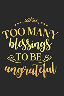 Too Many Blessings To Be Ungrateful: A Matte Soft Cover Daily Prayer Journal Notebook to Write In. Blank Lined Pages for Thoughts, Prayers, Devotions and Thanks, for Women or Men