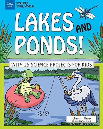 Lakes and Ponds!: With 25 Science Projects for Kids (Explore Your World)
