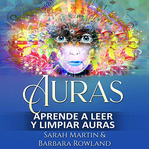 Auras: Aprende a Leer y Limpiar Auras [Auras: Learn How To Read and Cleanse Auras]                   By:                                                                                                                                 Sarah Martin,                                                                                        Barbara Rowland                               Narrated by:                                                                                                                                 Iraima Arrechedera                      Length: 2 hrs and 36 mins     Not rated yet     Overall 0.0