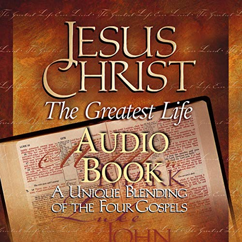 Jesus Christ: The Greatest Life Ever Lived audiobook cover art