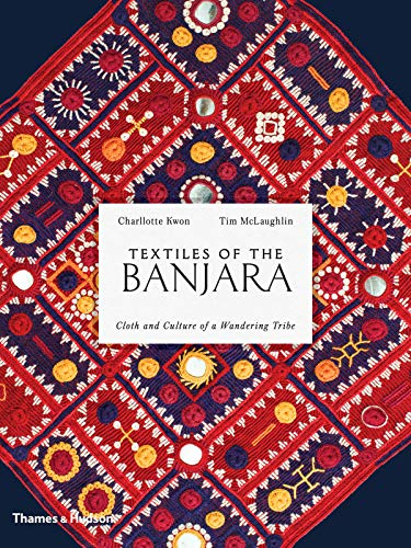 Download Textiles of the Banjara: Cloth and Culture of a Wandering Tribe 0500518378