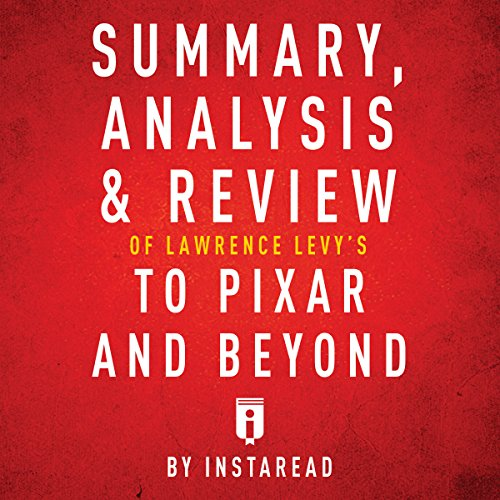 Couverture de Summary, Analysis & Review of Lawrence Levy's To Pixar and Beyond by Instaread