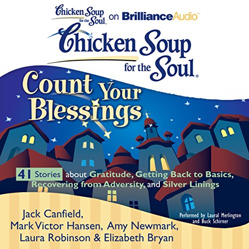 Chicken Soup for the Soul: Count Your Blessings - 41 Stories about Gratitude, Getting Back to Basics, Recovering from Adversity, and Silver Linings audiobook cover art