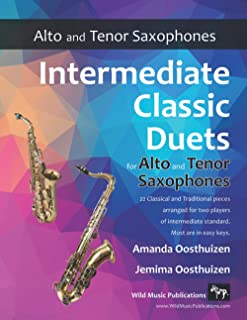Intermediate Classic Duets for Alto and Tenor Saxophones: 22 classical and traditional melodies for equal Alto (Eb) and Te...