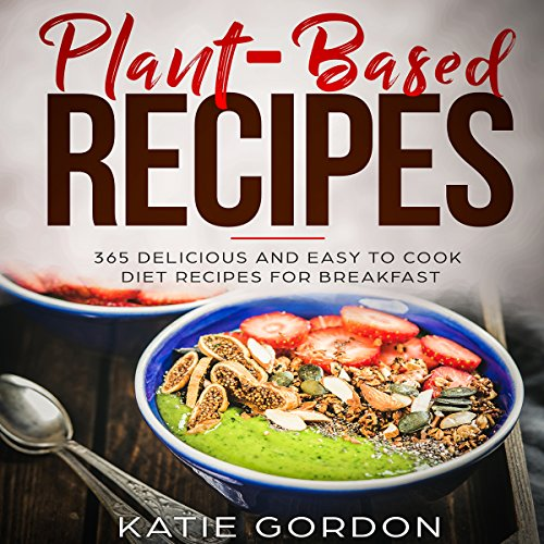 Plant-Based Recipes: 365 Delicious and Easy to Cook Diet Recipes for Breakfast audiobook cover art