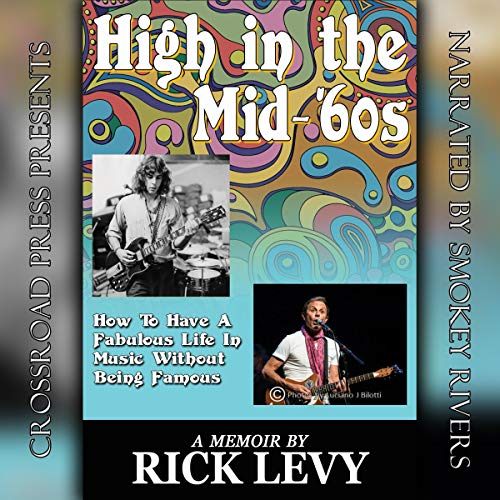 High in the Mid-'60s     How to Have a Fabulous Life in Music Without Being Famous              By:                                                                                                                                 Rick Levy                               Narrated by:                                                                                                                                 Smokey Rivers                      Length: 2 hrs and 52 mins     1 rating     Overall 5.0