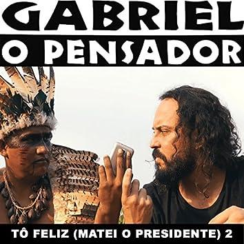 Tô Feliz (Matei o Presidente) 2 - Single