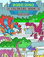 Robo Dino Coloring Book: A Cute Coloring Book for Kids. Fantastic Activity Book and Great Gift for Boys, Girls, Preschoolers, ToddlersKids.