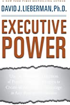 Executive Power: Use the Greatest Collection of Psychological Strategies to Create an Automatic Advantage in Any Business ...