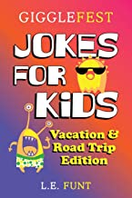 GiggleFest Jokes For Kids – Vacation And Road Trip Edition: Over 300 Hilarious, Clean and Silly Puns, Riddles, Tongue Twisters and Knock Knock Jokes ... Trips, Airplane Travel and Summer Vacations