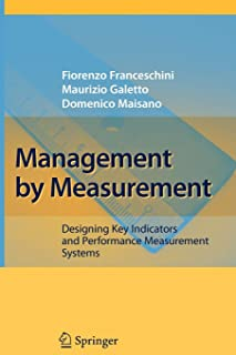 Management by Measurement: Designing Key Indicators and Performance Measurement Systems