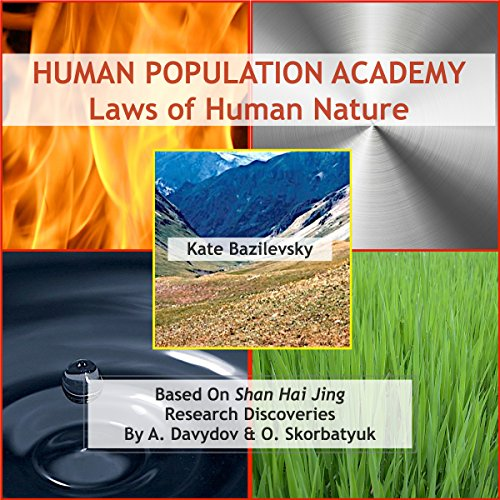Human Population Academy     Laws of Human Nature Based on Shan Hai Jing Research Discoveries by A. Davydov & O. Skorbatyuk               By:                                                                                                                                 Kate Bazilevsky                               Narrated by:                                                                                                                                 Tracey Evans                      Length: 43 mins     Not rated yet     Overall 0.0