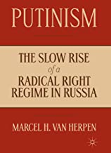 Putinism: The Slow Rise of a Radical Right Regime in Russia