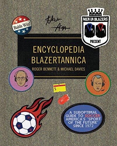 Men in Blazers Present Encyclopedia Blazertannica: A Suboptimal Guide to Soccer, America's 'Sport of the Future' Since 1972 (English Edition)