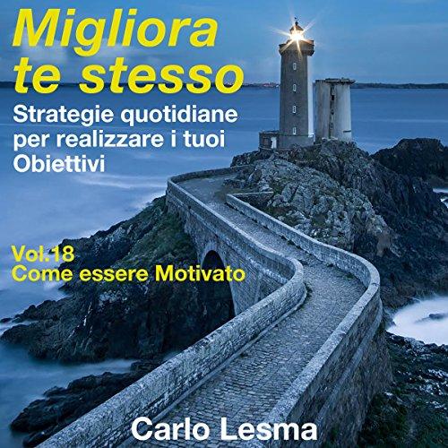 Come essere motivato: Strategie quotidiane per realizzare i tuoi obiettivi (Migliora te stesso 18) | Carlo Lesma