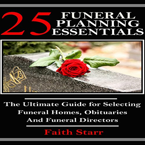 Funeral Planning: 25 Essentials: The Ultimate Guide for Selecting Funeral Homes, Obituaries and Funeral Directors audiobook cover art
