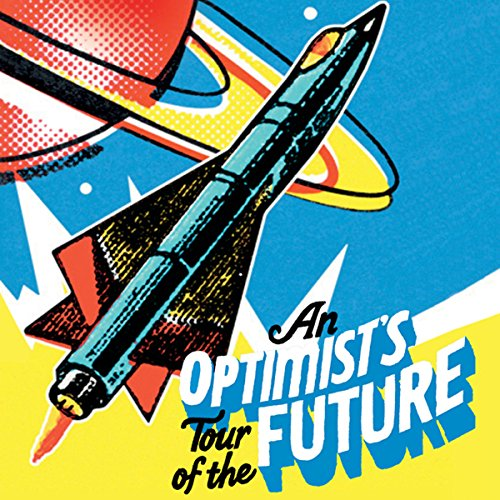 An Optimist's Tour of the Future cover art