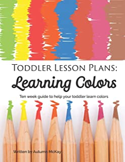 Toddler Lesson Plans: Learning Colors: Ten week guide to help your toddler learn colors (paperback-black and white) (Early Learning)