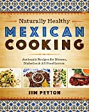 Naturally Healthy Mexican Cooking: Authentic Recipes for Dieters, Diabetics, and All Food Lovers...