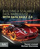 Building a Scalable Data Warehouse with Data Vault 2.0 (English Edition)
