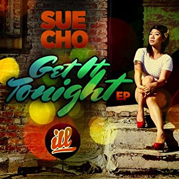 """Sue Cho Presents The """"Get It Tonight EP"""""""