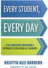 Every Student, Every Day: A No-Nonsense Nurturer® Approach to Reaching All Learners (No-Nonsense Nurturer® Classroom Behavior Management Strategies)
