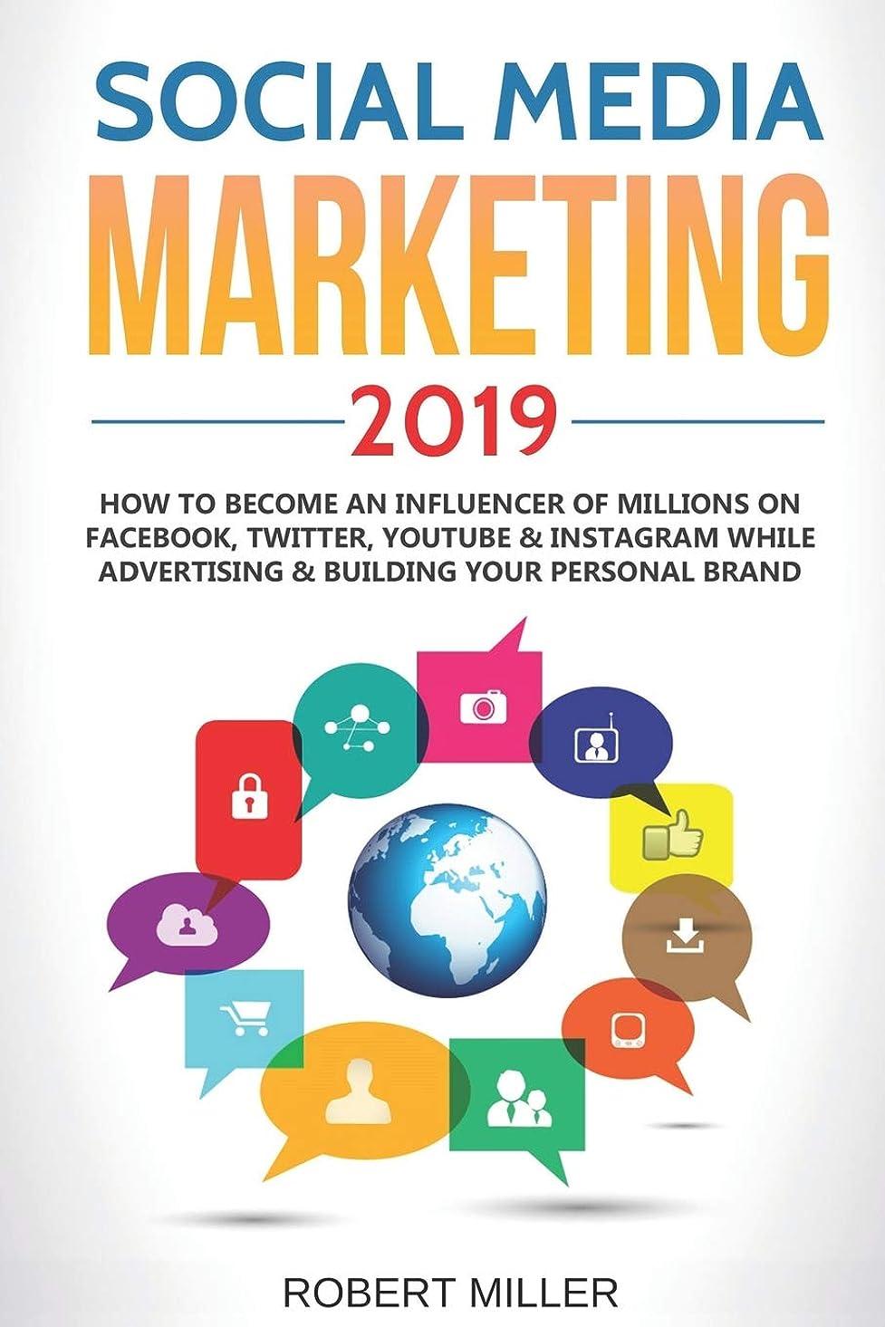 アセンブリマンハッタンむしゃむしゃSocial Media Marketing 2019: How to Become an Influencer Of Millions On Facebook, Twitter, Youtube & Instagram While Advertising & Building Your Personal Brand